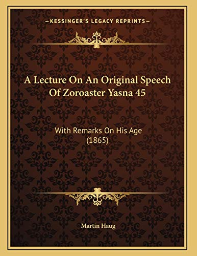 9781165879472: A Lecture On An Original Speech Of Zoroaster Yasna 45: With Remarks On His Age (1865)