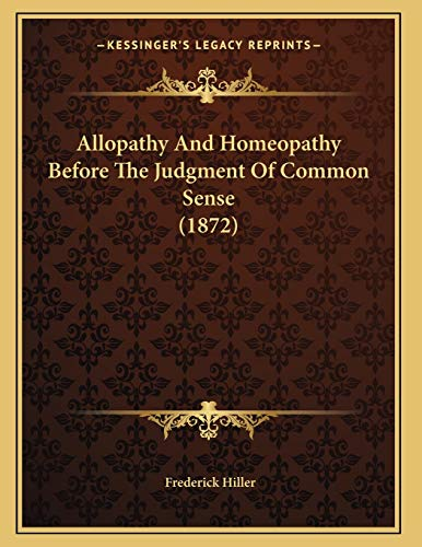 9781165880133: Allopathy And Homeopathy Before The Judgment Of Common Sense (1872)