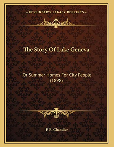 9781165880409: The Story Of Lake Geneva: Or Summer Homes For City People (1898)