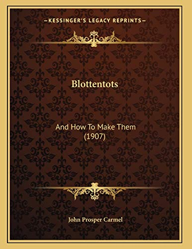 9781165881574: Blottentots: And How To Make Them (1907)