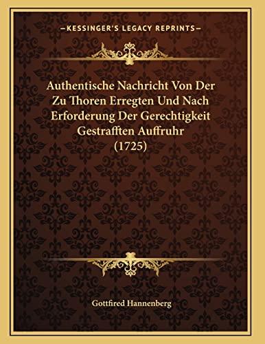 9781165883608: Authentische Nachricht Von Der Zu Thoren Erregten Und Nach Erforderung Der Gerechtigkeit Gestrafften Auffruhr (1725) (German Edition)
