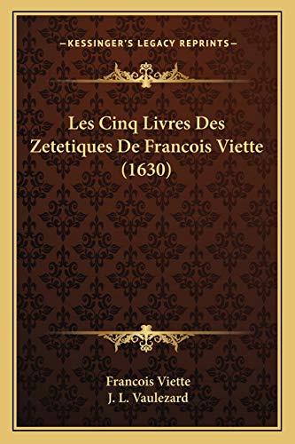 Les Cinq Livres Des Zetetiques De Francois