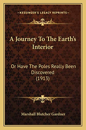 9781165888078: A Journey To The Earth's Interior: Or Have The Poles Really Been Discovered (1913)
