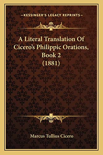 9781165888559: A Literal Translation Of Cicero's Philippic Orations, Book 2 (1881)