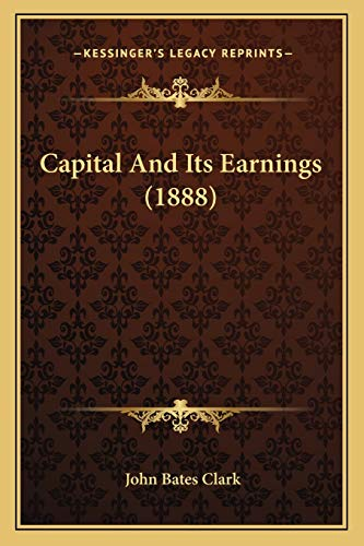9781165889099: Capital And Its Earnings (1888)
