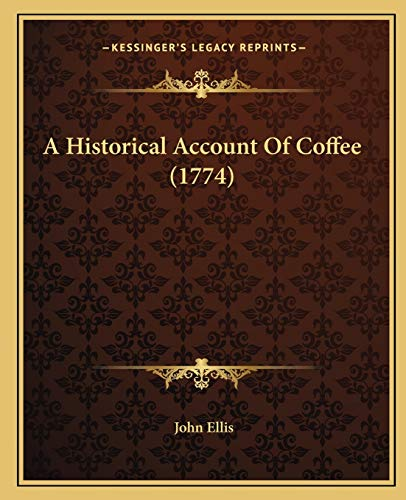 9781165889433: A Historical Account Of Coffee (1774)