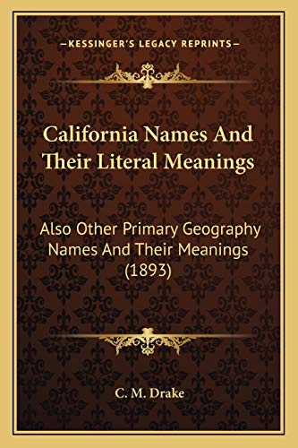 9781165889815: California Names And Their Literal Meanings: Also Other Primary Geography Names And Their Meanings (1893)