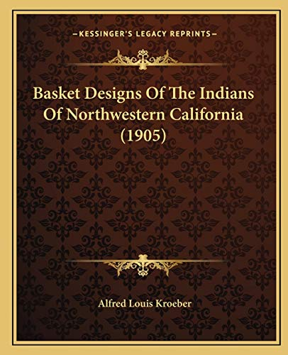 9781165890149: Basket Designs Of The Indians Of Northwestern California (1905)
