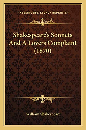 9781165890279: Shakespeare's Sonnets and a Lovers Complaint (1870)