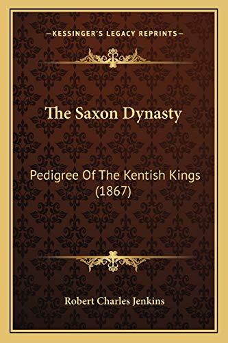9781165890378: The Saxon Dynasty: Pedigree Of The Kentish Kings (1867)