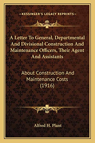 9781165890446: A Letter To General, Departmental And Divisional Construction And Maintenance Officers, Their Agent And Assistants: About Construction And Maintenance Costs (1916)