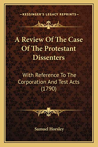9781165890835: A Review Of The Case Of The Protestant Dissenters: With Reference To The Corporation And Test Acts (1790)