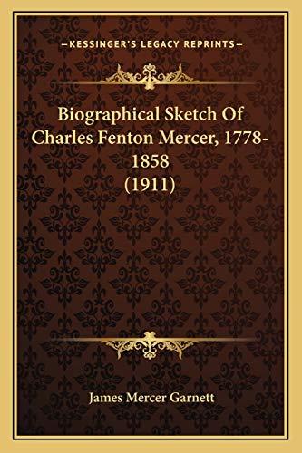 9781165894680: Biographical Sketch Of Charles Fenton Mercer, 1778-1858 (1911)