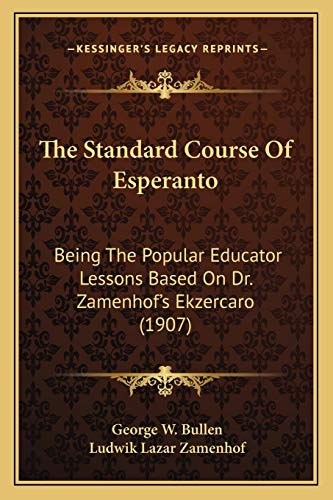 9781165896066: The Standard Course of Esperanto: Being the Popular Educator Lessons Based on Dr. Zamenhof's Ekzercaro (1907)
