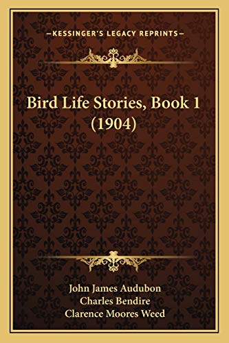 Bird Life Stories, Book 1 (1904) (9781165899289) by John James Audubon; Charles Bendire