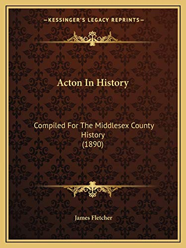 9781165899470: Acton In History: Compiled For The Middlesex County History (1890)