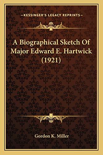 9781165900077: A Biographical Sketch Of Major Edward E. Hartwick (1921)