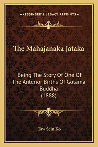 9781165906642: The Mahajanaka Jataka: Being The Story Of One Of The Anterior Births Of Gotama Buddha (1888)