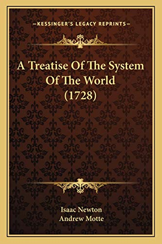9781165906987: A Treatise Of The System Of The World (1728)