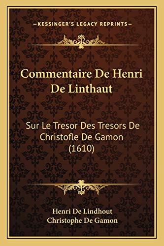 9781165907656: Commentaire de Henri de Linthaut: Sur Le Tresor Des Tresors de Christofle de Gamon (1610)