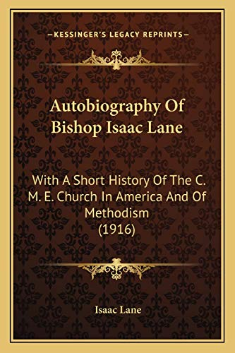 9781165908363: Autobiography Of Bishop Isaac Lane: With A Short History Of The C. M. E. Church In America And Of Methodism (1916)