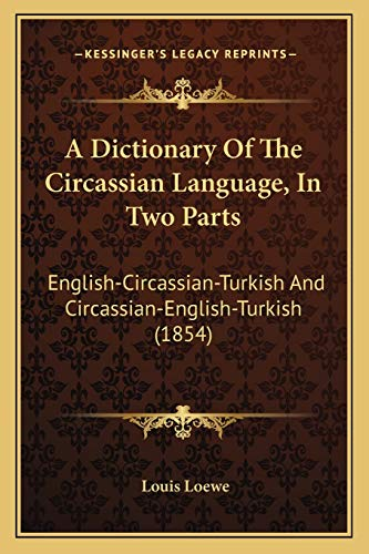 9781165908752: A Dictionary Of The Circassian Language, In Two Parts: English-Circassian-Turkish And Circassian-English-Turkish (1854)