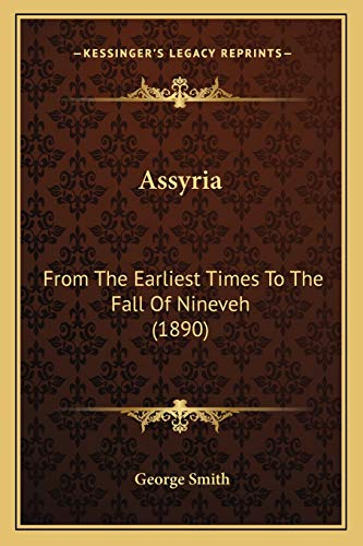 9781165910144: Assyria: From The Earliest Times To The Fall Of Nineveh (1890)