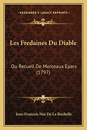 9781165911516: Les Fredaines Du Diable: Ou Recueil de Morceaux Epars (1797)