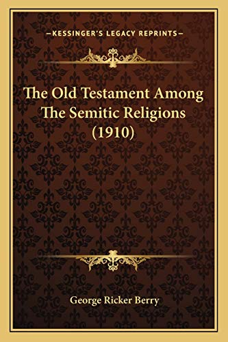 The Old Testament Among The Semitic Religions (1910) (1165911590) by George Ricker Berry