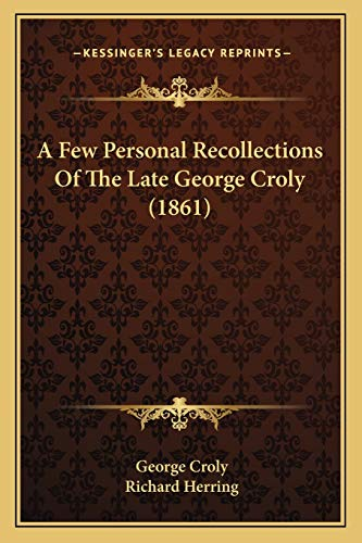 9781165912490: A Few Personal Recollections Of The Late George Croly (1861)