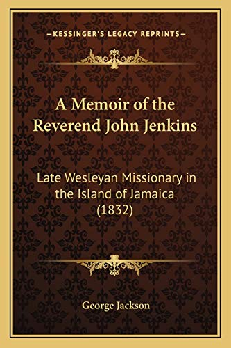 9781165913282: A Memoir of the Reverend John Jenkins: Late Wesleyan Missionary in the Island of Jamaica (1832)