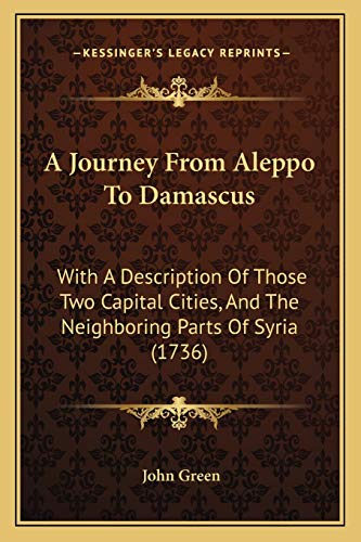 9781165913732: A Journey From Aleppo To Damascus: With A Description Of Those Two Capital Cities, And The Neighboring Parts Of Syria (1736)