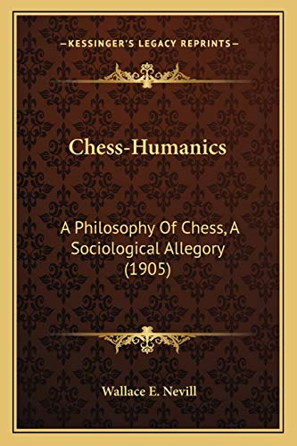 9781165914418: Chess-Humanics: A Philosophy Of Chess, A Sociological Allegory (1905)