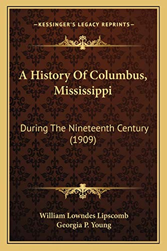 9781165914562: A History Of Columbus, Mississippi: During The Nineteenth Century (1909)