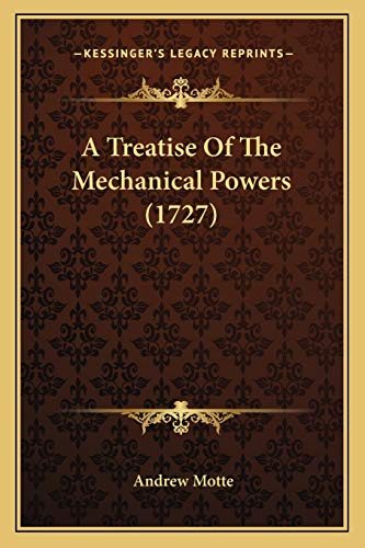 A Treatise Of The Mechanical Powers (1727) (1165914603) by Motte, Andrew