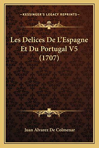 9781165917228: Les Delices de L'Espagne Et Du Portugal V5 (1707)