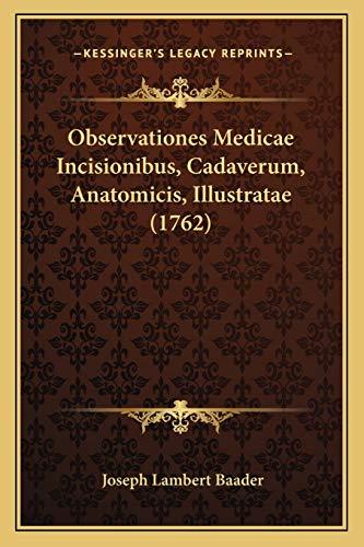 9781165918959: Observationes Medicae Incisionibus, Cadaverum, Anatomicis, Illustratae (1762) (Latin Edition)