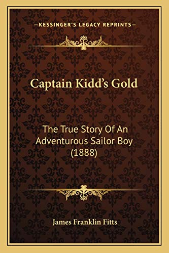 9781165920112: Captain Kidd's Gold: The True Story of an Adventurous Sailor Boy (1888)