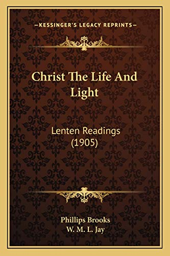 9781165921966: Christ The Life And Light: Lenten Readings (1905)