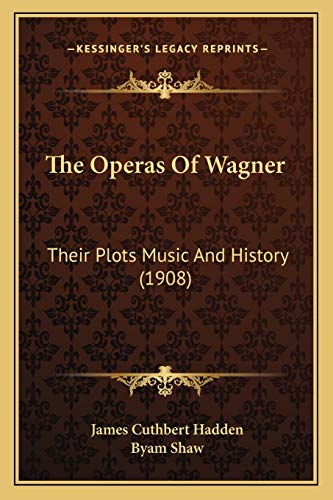 9781165922536: The Operas Of Wagner: Their Plots Music And History (1908)