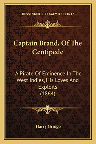 9781165922888: Captain Brand, Of The Centipede: A Pirate Of Eminence In The West Indies, His Loves And Exploits (1864)