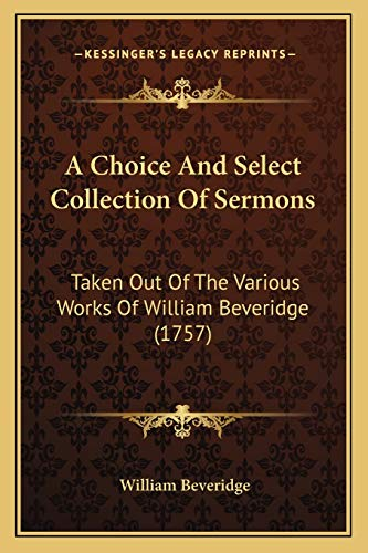 9781165923922: A Choice And Select Collection Of Sermons: Taken Out Of The Various Works Of William Beveridge (1757)