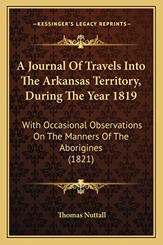 9781165923984: A Journal Of Travels Into The Arkansas Territory, During The Year 1819: With Occasional Observations On The Manners Of The Aborigines (1821)