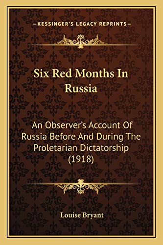 9781165925940: Six Red Months In Russia: An Observer's Account Of Russia Before And During The Proletarian Dictatorship (1918)