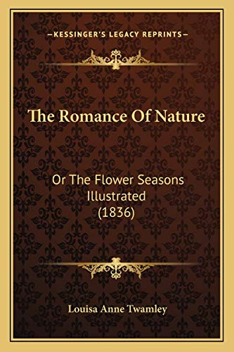 9781165925957: The Romance Of Nature: Or The Flower Seasons Illustrated (1836)
