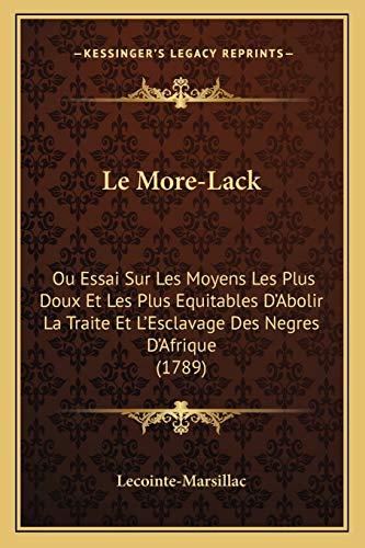 9781165926183: Le More-Lack: Ou Essai Sur Les Moyens Les Plus Doux Et Les Plus Equitables D'Abolir La Traite Et L'Esclavage Des Negres D'Afrique (1