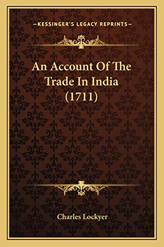 9781165929016: An Account of the Trade in India (1711)