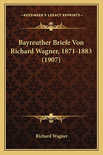 Bayreuther Briefe Von Richard Wagner, 1871-1883 (1907) (German Edition) (1165929317) by Richard Wagner