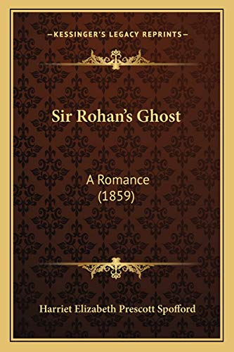 9781165929429: Sir Rohan's Ghost: A Romance (1859)