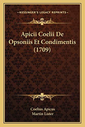 9781165929740: Apicii Coelii De Opsoniis Et Condimentis (1709) (Latin Edition)